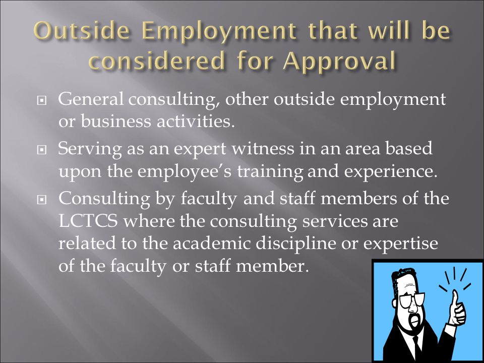  Employment with any non-LCTCS employer;  Contracts to provide consulting, personal or professional services to non-LCTCS employer;  Self-employment or operation of business.