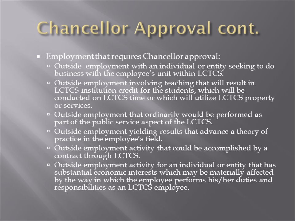  Under the Louisiana Code of Governmental Ethics, certain outside employment requires review and approval by the Chancellor and may be approved only for academic, administrative and professional employees.