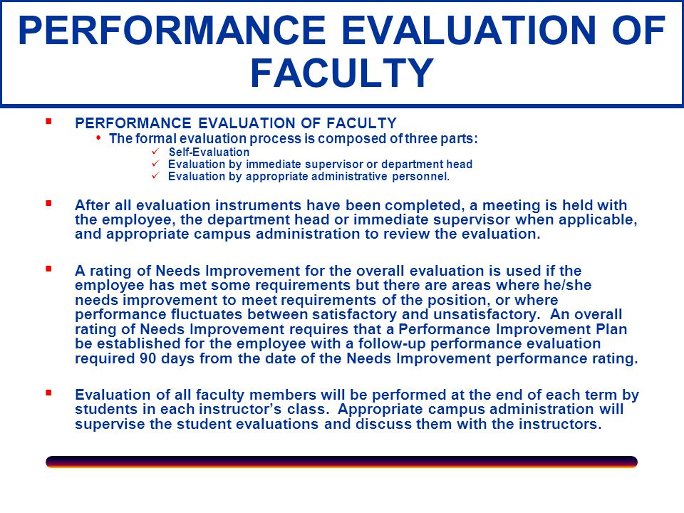 PERFORMANCE EVALUATION OF UNCLASSIFIED STAFF Evaluation of all staff members will be performed annually by appropriate campus administration with assistance of department heads in supervisory positions.