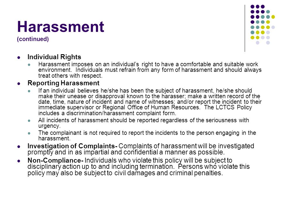 Harassment LTC Policy # HR 1930.537 & LCTCS Policy # 6.011 LTC considers harassment and discrimination to be a serious offense.