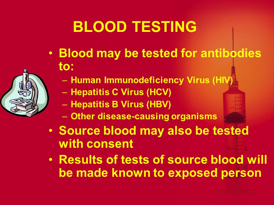 MEDICAL EVALUATION POST EXPOSURE Entitled to confidential medical evaluation Personal decision about blood testing Blood may be tested only with consent Blood may be stored for 90 days, while considering testing Interpretation of any test results occurs with health care provider