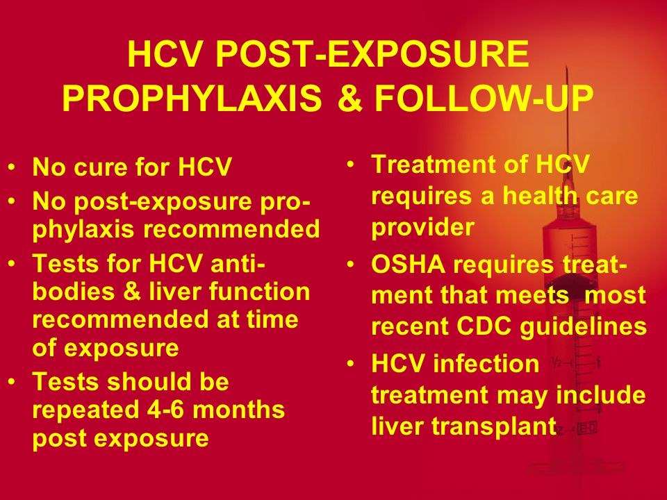 HCV PREVENTION No vaccine exists to prevent HCV infection Follow Universal Precautions