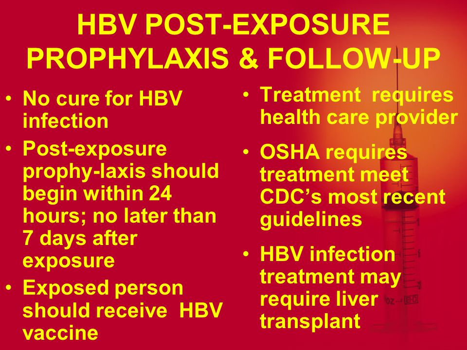 HBV PREVENTION A vaccine does exist to prevent HBV infection Employers are required to offer HBV vaccination HBV vaccination to employees covered under BBP standard Follow Universal Precautions