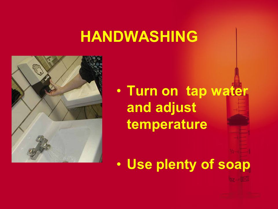 HANDWASHING First roll out paper towel or have towel readily available so as not to touch other surfaces to reach it