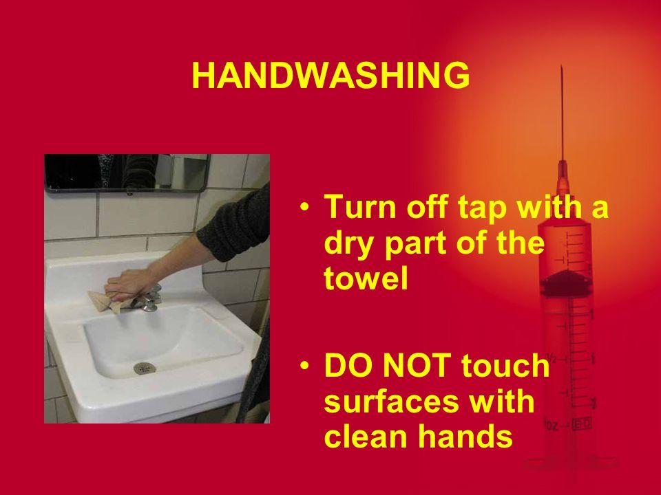 HANDWASHING Dry hands thoroughly DO NOT turn off the water yet