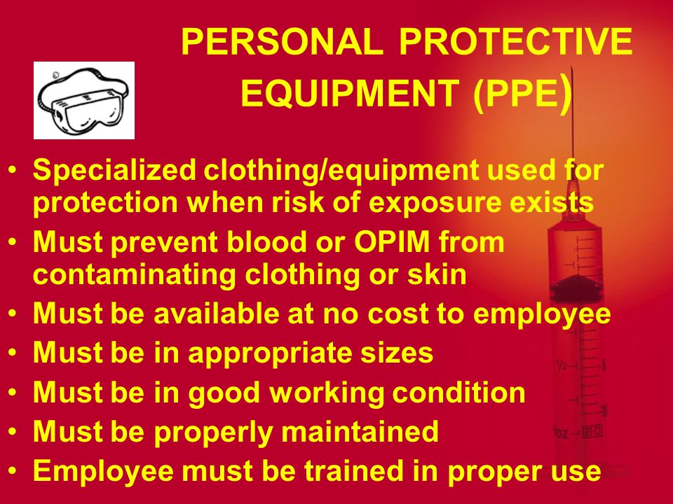 CLEANING Clean work surfaces according to employer's exposure control plan Use PPE and EPA-approved solution 10% bleach and water must be replaced weekly Place contaminated laundry in color- coded laundry bag, use PPE, and handle as little as possible DO NOT take contaminated materials home to launder!