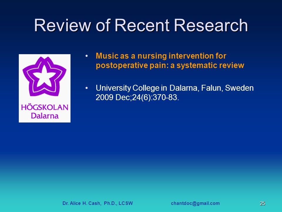 Dr. Alice H. Cash, Ph.D., LCSW chantdoc@gmail.com25 Review of Recent Research Music as a nursing intervention for postoperative pain: a systematic rev