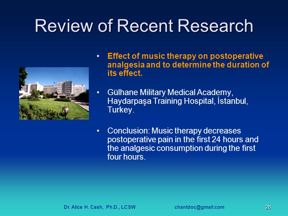 Dr. Alice H. Cash, Ph.D., LCSW chantdoc@gmail.com28 Review of Recent Research Effect of music therapy on postoperative analgesia and to determine the