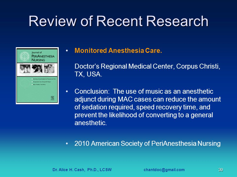 Dr. Alice H. Cash, Ph.D., LCSW chantdoc@gmail.com30 Review of Recent Research Monitored Anesthesia Care. Doctor's Regional Medical Center, Corpus Chri