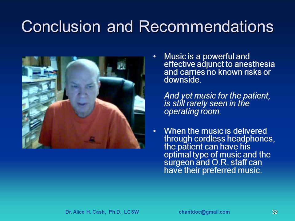 Dr. Alice H. Cash, Ph.D., LCSW chantdoc@gmail.com32 Conclusion and Recommendations Music is a powerful and effective adjunct to anesthesia and carries