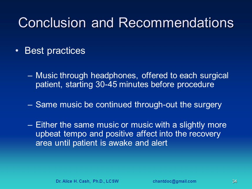 Dr. Alice H. Cash, Ph.D., LCSW chantdoc@gmail.com34 Conclusion and Recommendations Best practices –Music through headphones, offered to each surgical