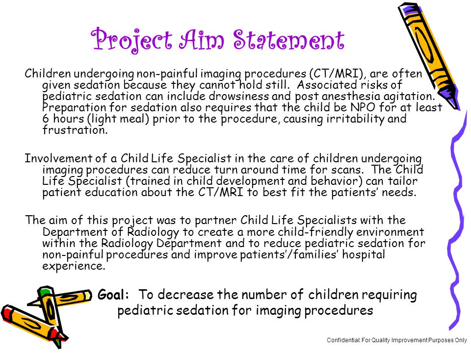 Project Aim Statement Children undergoing non-painful imaging procedures (CT/MRI), are often given sedation because they cannot hold still.