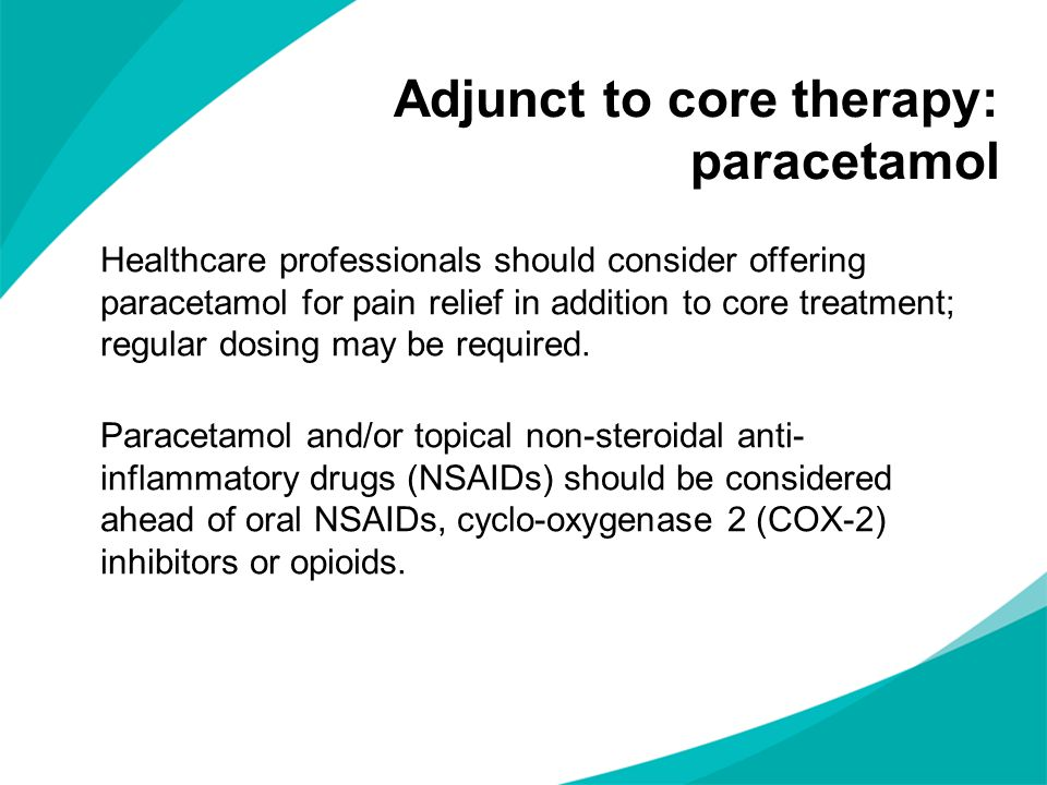 Healthcare professionals should consider offering paracetamol for pain relief in addition to core treatment; regular dosing may be required. Paracetam