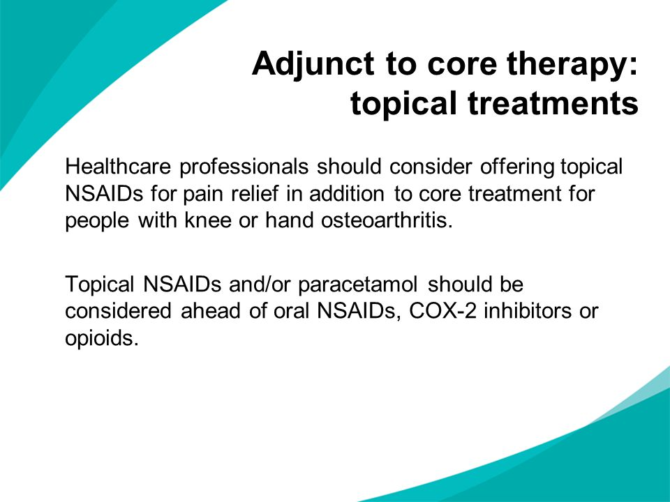 Healthcare professionals should consider offering topical NSAIDs for pain relief in addition to core treatment for people with knee or hand osteoarthritis.