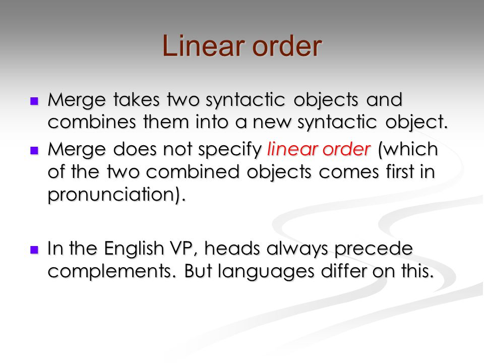 Linear order Merge takes two syntactic objects and combines them into a new syntactic object. Merge takes two syntactic objects and combines them into