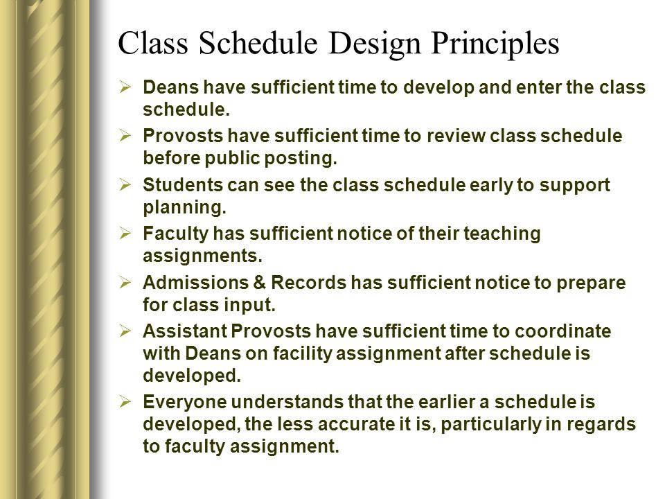 Class Schedule Design Principles  Deans have sufficient time to develop and enter the class schedule.
