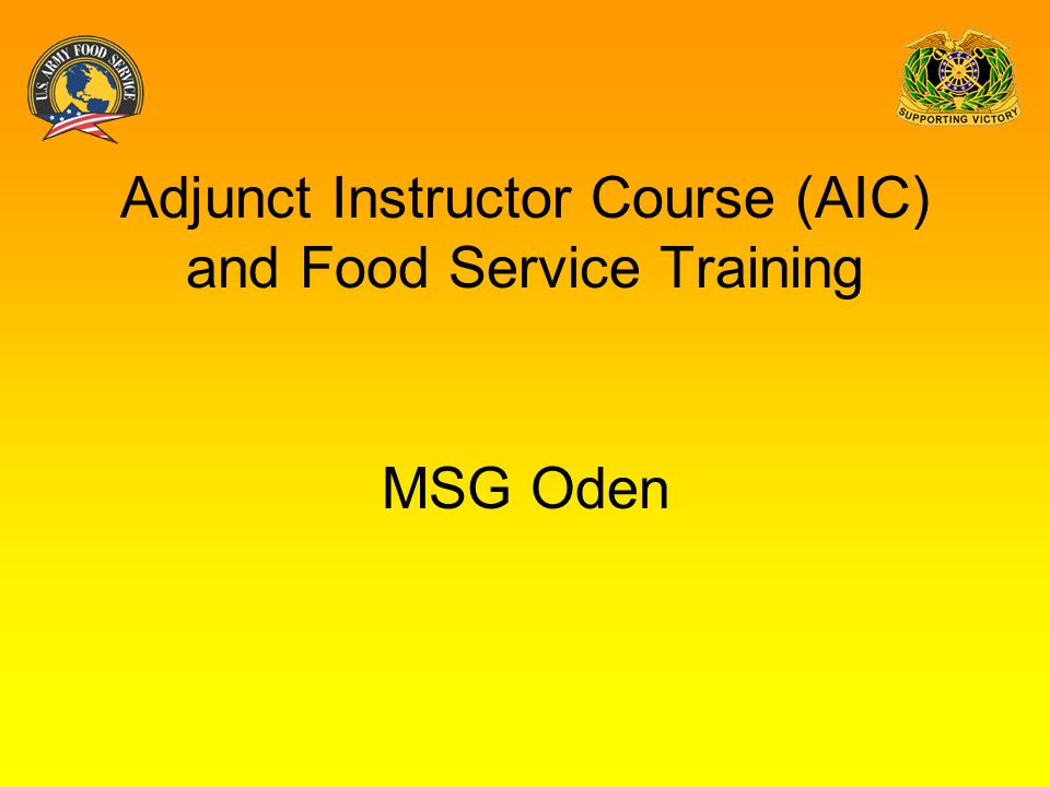 Adjunct Instructor Course (AIC) and Food Service Training MSG Oden