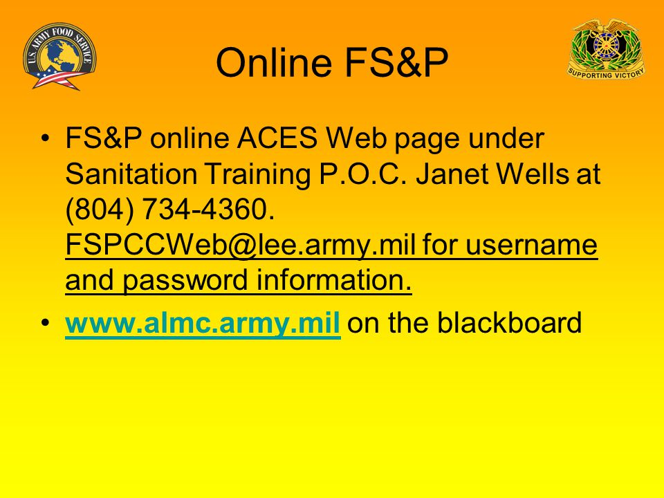 Online FS&P FS&P online ACES Web page under Sanitation Training P.O.C. Janet Wells at (804) 734-4360. FSPCCWeb@lee.army.mil for username and password