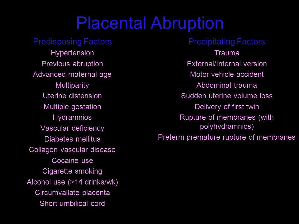 Placental Abruption Predisposing Factors Hypertension Previous abruption Advanced maternal age Multiparity Uterine distension Multiple gestation Hydra