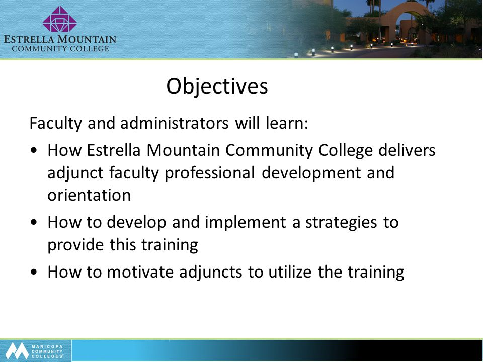 Objectives Faculty and administrators will learn: How Estrella Mountain Community College delivers adjunct faculty professional development and orient