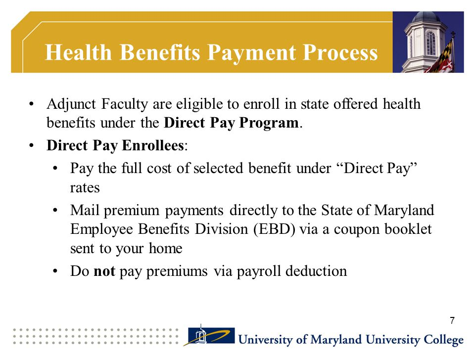 Health Benefits Payment Process Adjunct Faculty are eligible to enroll in state offered health benefits under the Direct Pay Program.