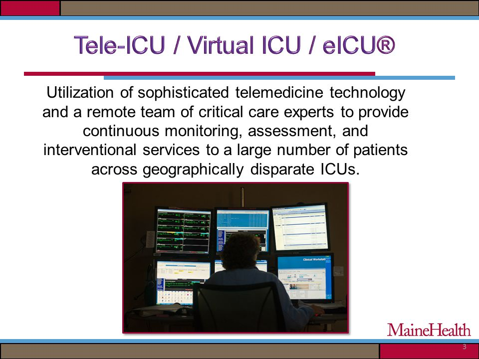 3 Utilization of sophisticated telemedicine technology and a remote team of critical care experts to provide continuous monitoring, assessment, and in