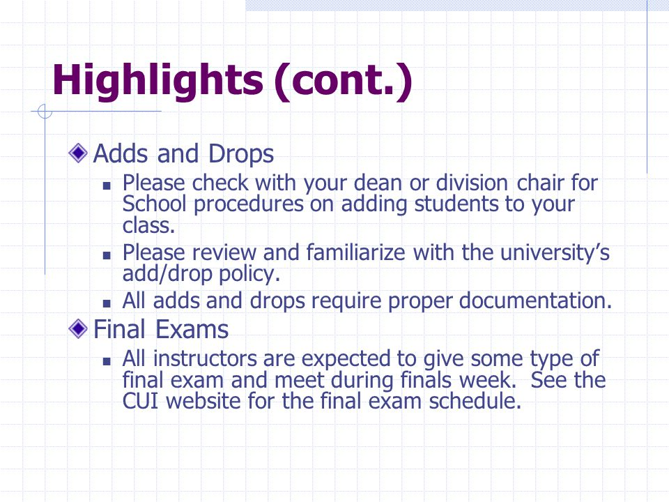 Highlights (cont.) Adds and Drops Please check with your dean or division chair for School procedures on adding students to your class.
