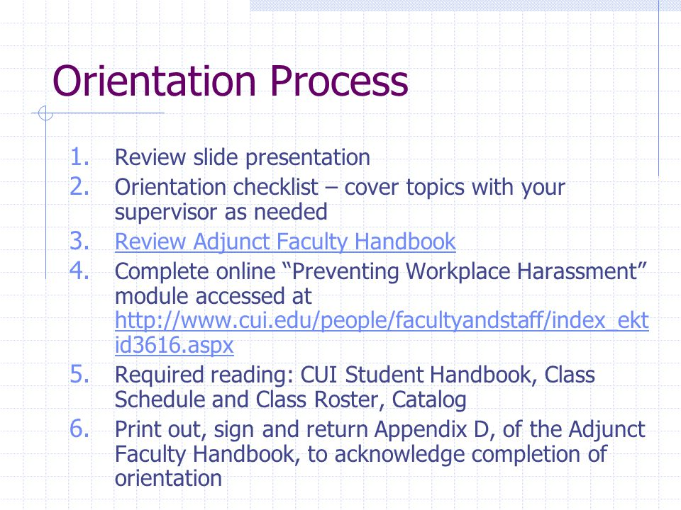 Orientation Process 1. Review slide presentation 2.