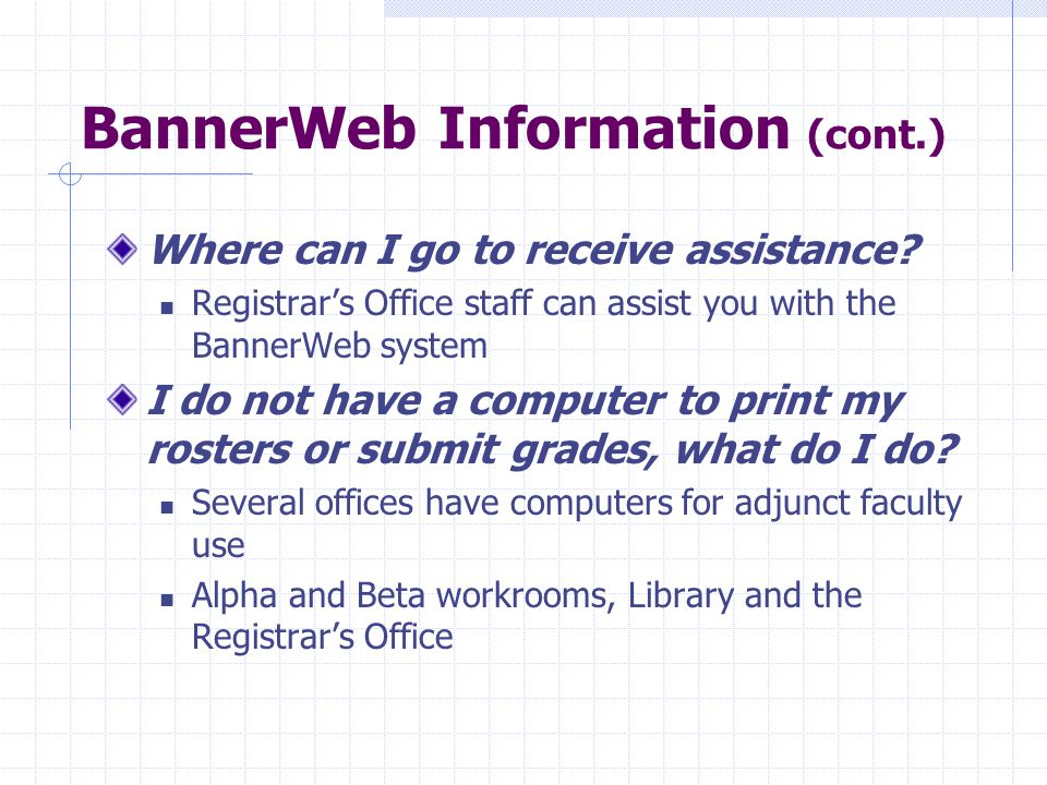 BannerWeb Information (cont.) Where can I go to receive assistance.