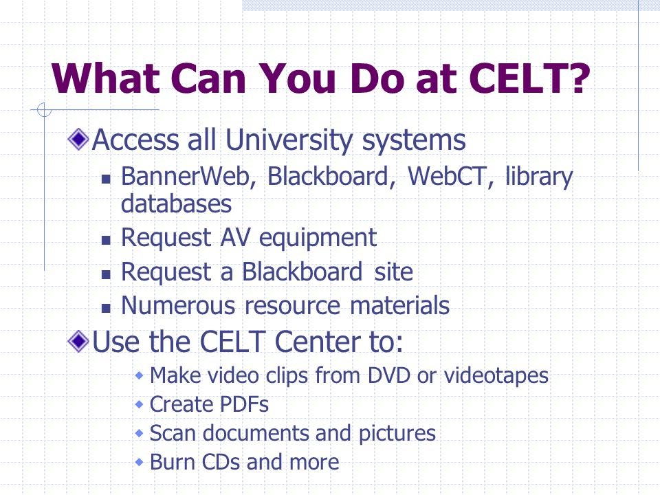 What Can You Do at CELT.