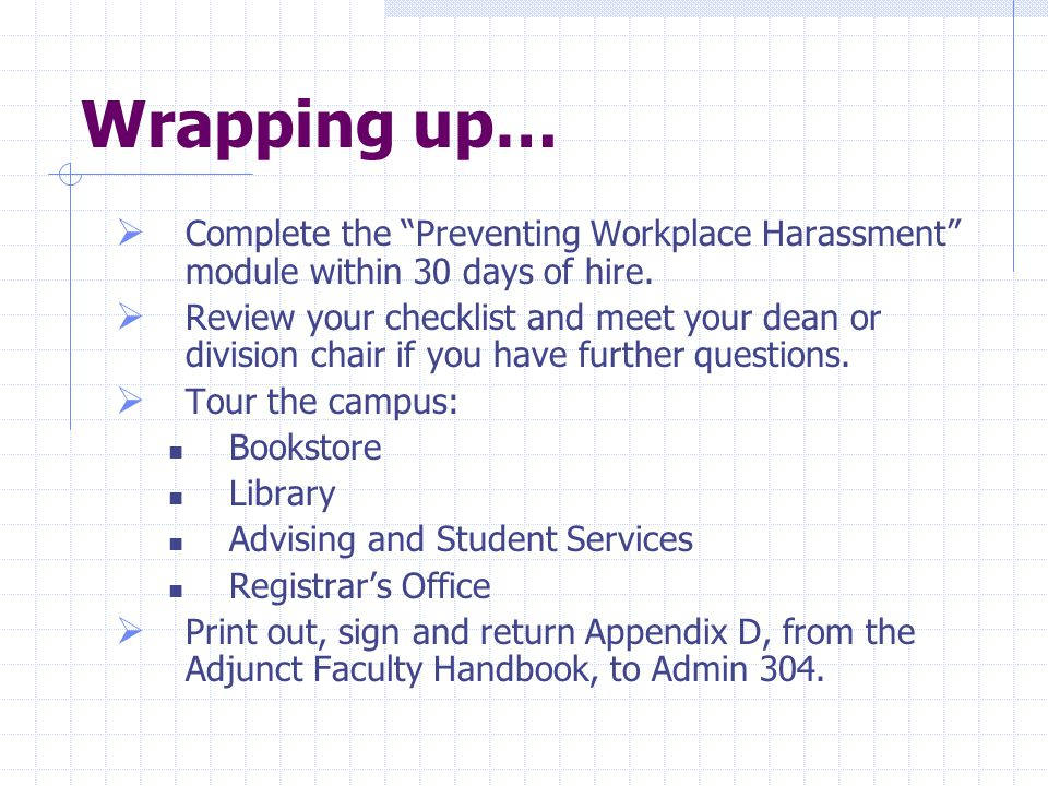Wrapping up…  Complete the Preventing Workplace Harassment module within 30 days of hire.