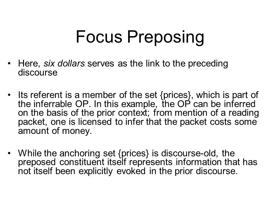 Focus Preposing Here, six dollars serves as the link to the preceding discourse Its referent is a member of the set {prices}, which is part of the inferrable OP.