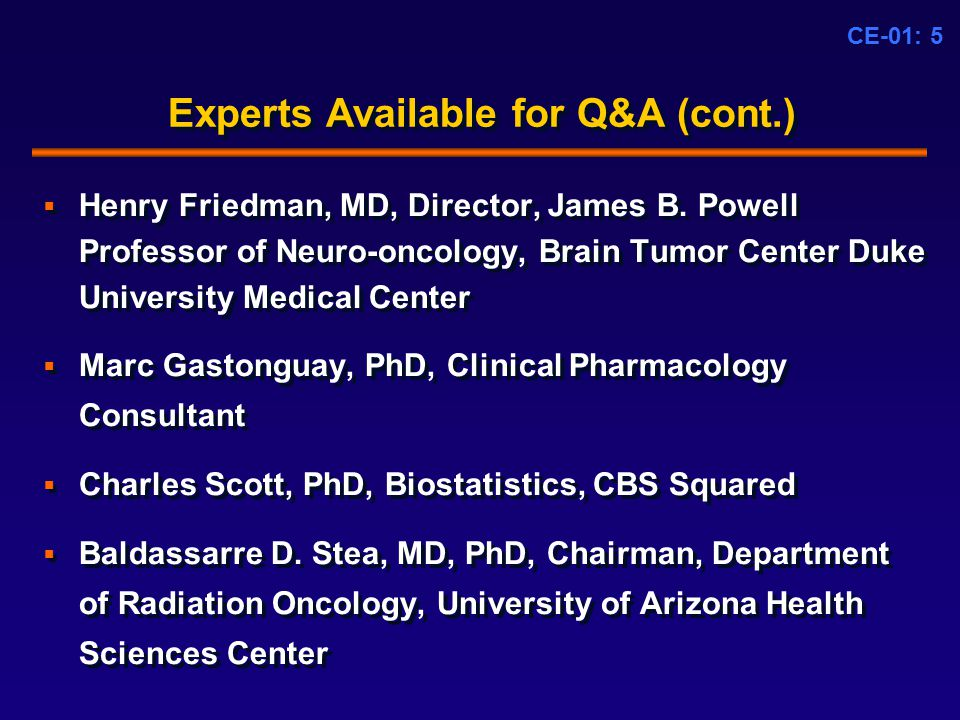 CE-01: 5 Experts Available for Q&A (cont.)  Henry Friedman, MD, Director, James B.