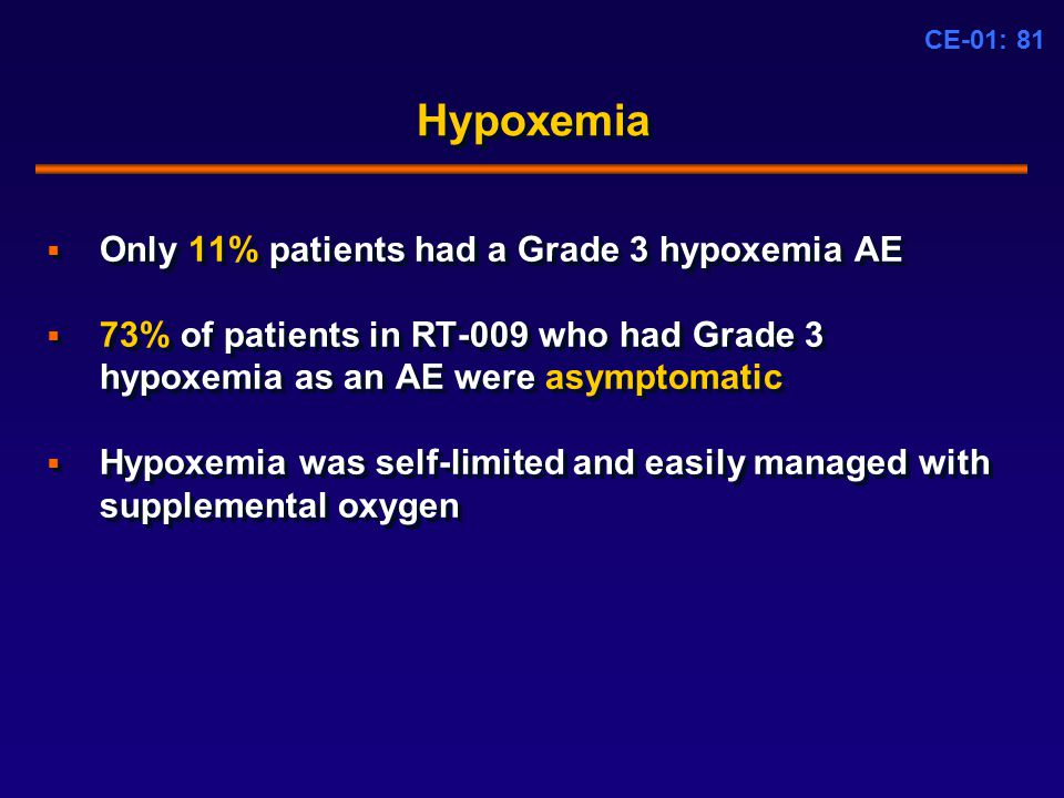 CE-01: 81 Hypoxemia  Only 11% patients had a Grade 3 hypoxemia AE  73% of patients in RT-009 who had Grade 3 hypoxemia as an AE were asymptomatic  Hypoxemia was self-limited and easily managed with supplemental oxygen  Only 11% patients had a Grade 3 hypoxemia AE  73% of patients in RT-009 who had Grade 3 hypoxemia as an AE were asymptomatic  Hypoxemia was self-limited and easily managed with supplemental oxygen