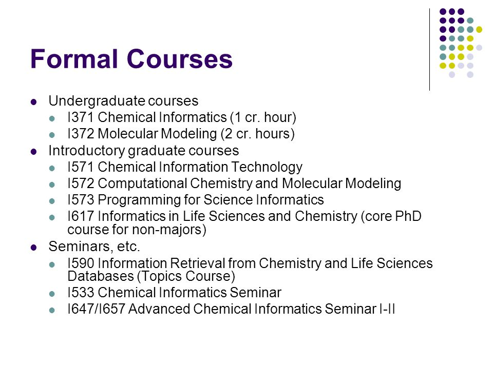 Formal Courses Undergraduate courses I371 Chemical Informatics (1 cr.