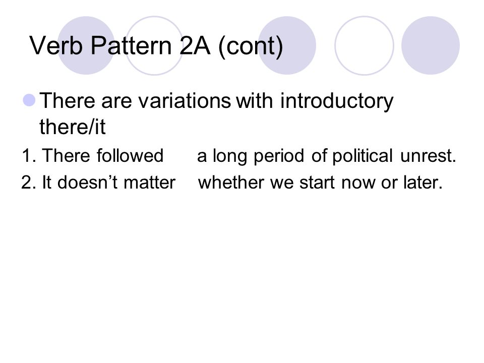 Verb Pattern 24B Have is used in this pattern to indicate what the subject of the sentence experiences, undergoes, or suffers (as in Nos 1 and 2), or what is held or possessed (as in No 3).