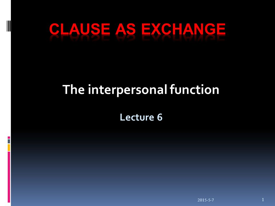 2015-5-7 1 The interpersonal function Lecture 6