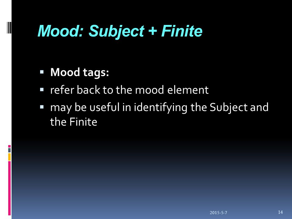 Mood: Subject + Finite  Mood tags:  refer back to the mood element  may be useful in identifying the Subject and the Finite 2015-5-7 14