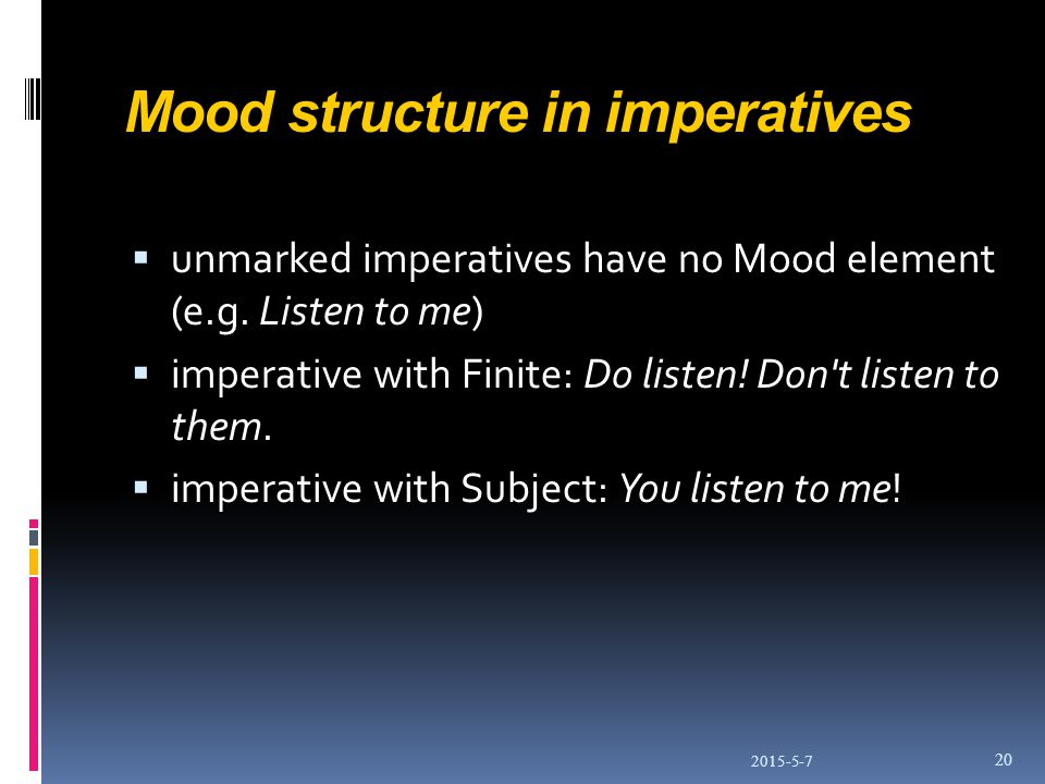 Mood structure in imperatives  unmarked imperatives have no Mood element (e.g.