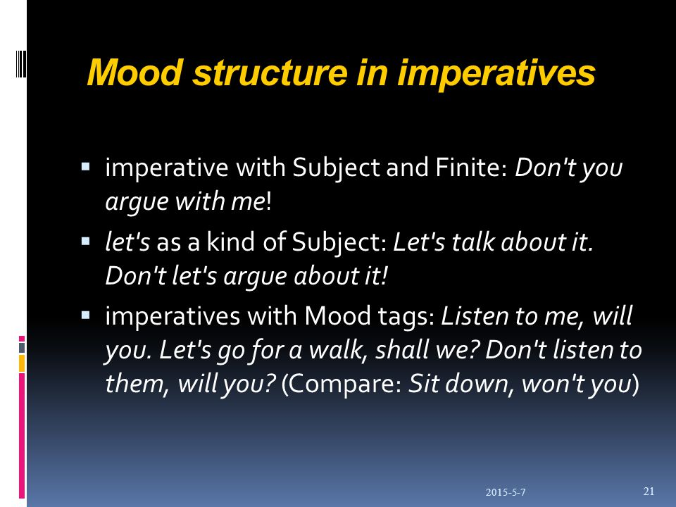 Mood structure in imperatives  imperative with Subject and Finite: Don t you argue with me.