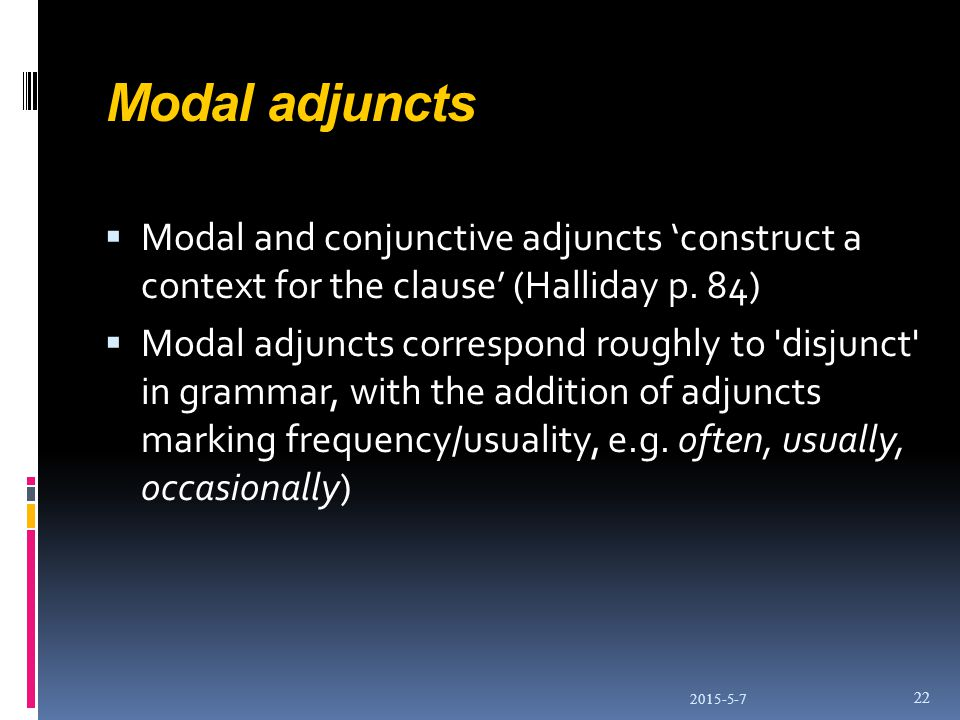 Modal adjuncts  Modal and conjunctive adjuncts 'construct a context for the clause' (Halliday p.