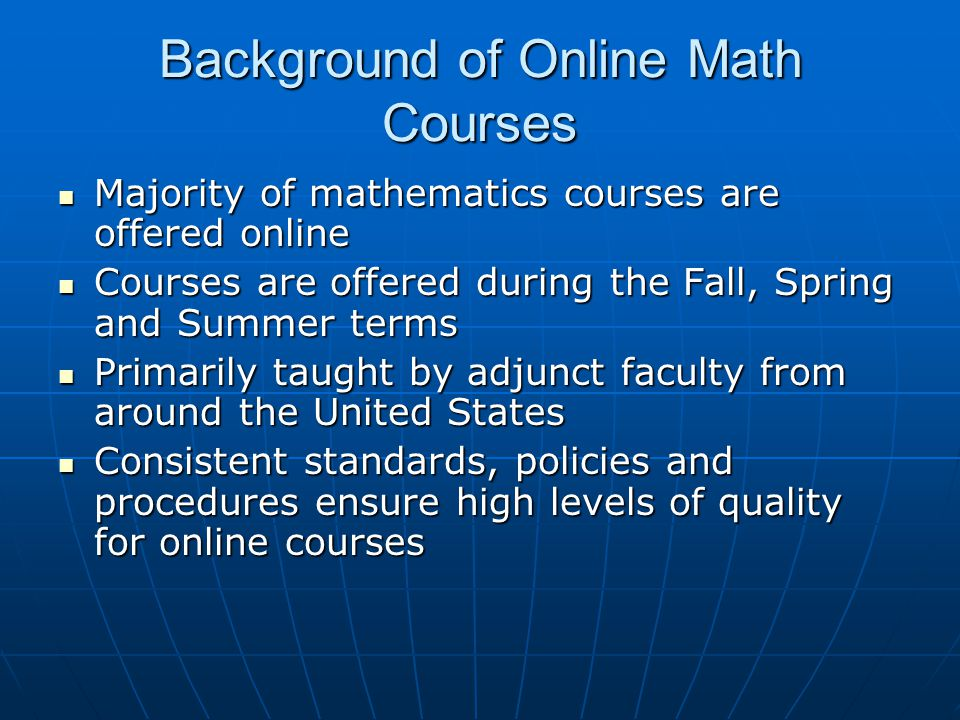 Background of Online Math Courses Majority of mathematics courses are offered online Majority of mathematics courses are offered online Courses are of