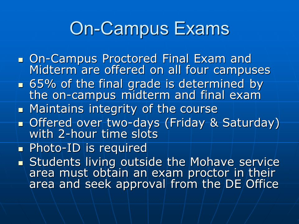 On-Campus Exams On-Campus Proctored Final Exam and Midterm are offered on all four campuses On-Campus Proctored Final Exam and Midterm are offered on