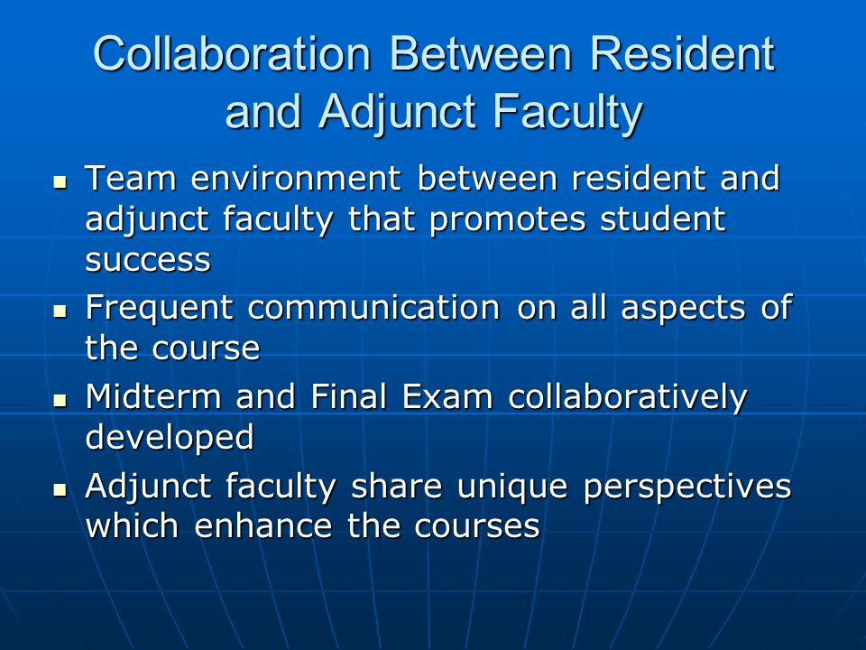 Collaboration Between Resident and Adjunct Faculty Team environment between resident and adjunct faculty that promotes student success Team environmen