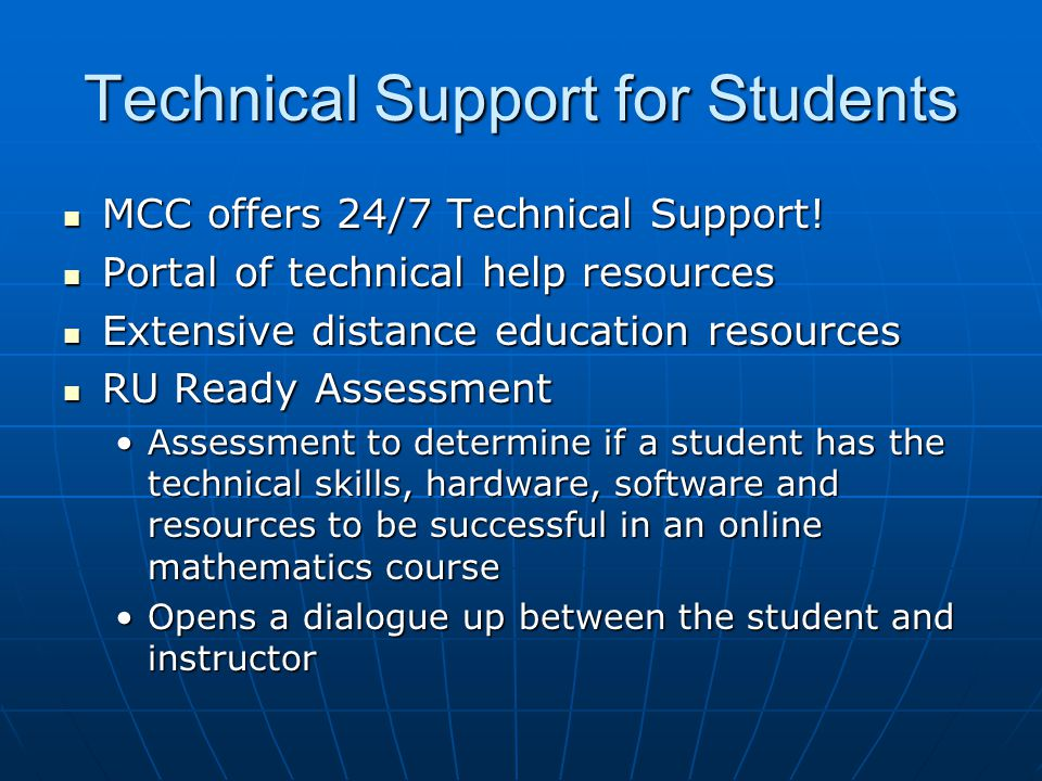 Technical Support for Students MCC offers 24/7 Technical Support.