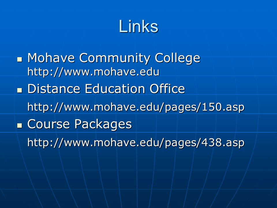 Links Mohave Community College http://www.mohave.edu Mohave Community College http://www.mohave.edu Distance Education Office Distance Education Officehttp://www.mohave.edu/pages/150.asp Course Packages Course Packageshttp://www.mohave.edu/pages/438.asp