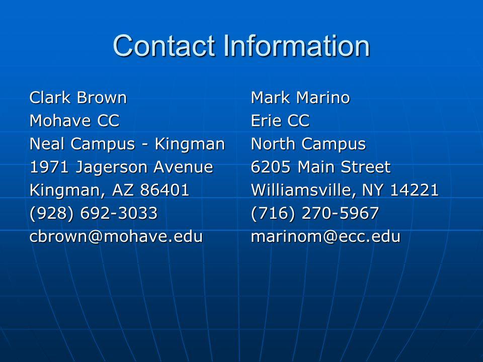 Contact Information Clark Brown Mohave CC Neal Campus - Kingman 1971 Jagerson Avenue Kingman, AZ 86401 (928) 692-3033 cbrown@mohave.edu Mark Marino Erie CC North Campus 6205 Main Street Williamsville, NY 14221 (716) 270-5967 marinom@ecc.edu