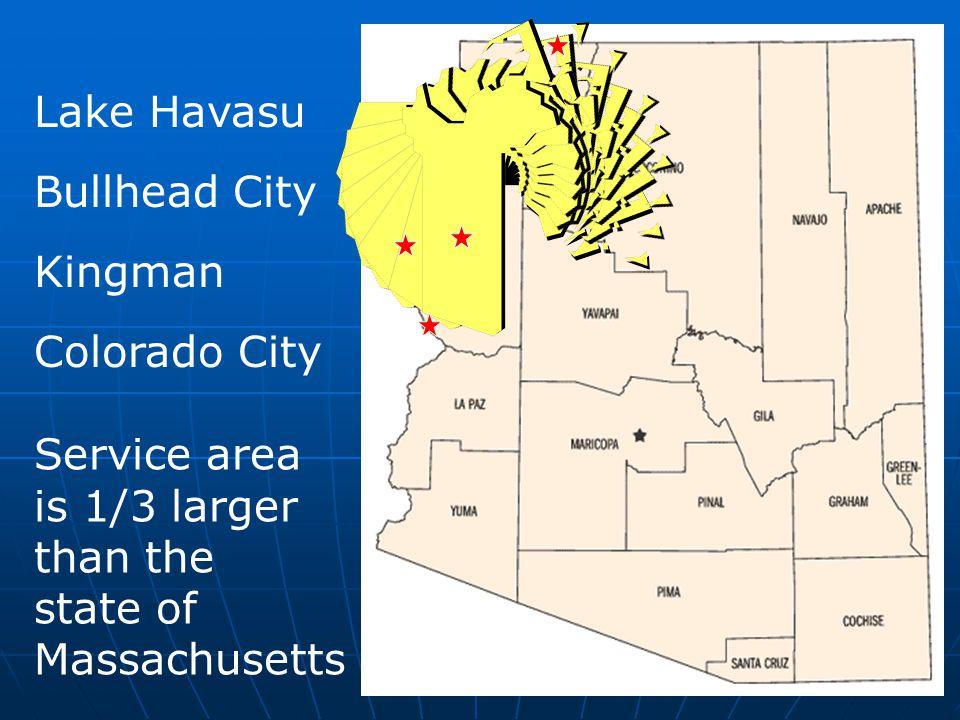Lake Havasu Bullhead City Kingman Colorado City Service area is 1/3 larger than the state of Massachusetts