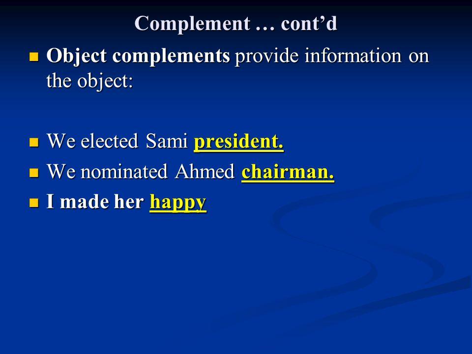 Complement … cont'd Object complements provide information on the object: Object complements provide information on the object: We elected Sami president.