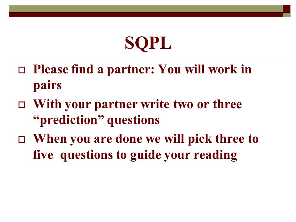 """SQPL  Please find a partner: You will work in pairs  With your partner write two or three """"prediction"""" questions  When you are done we will pick th"""